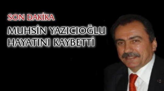 Son Dakika: Muhsin Yazıcıoğlu Hayatını Kaybetti